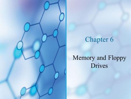 Chapter 6 Memory and Floppy Drives. You Will Learn… About the different kinds of physical memory and how they work How to upgrade and troubleshoot memory.