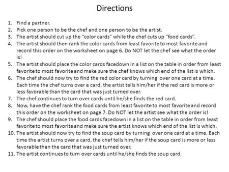 "Directions 1.Find a partner. 2.Pick one person to be the chef and one person to be the artist. 3.The artist should cut up the ""color cards"" while the chef."