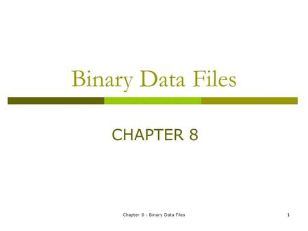 Chapter 8 : Binary Data Files1 Binary Data Files CHAPTER 8.