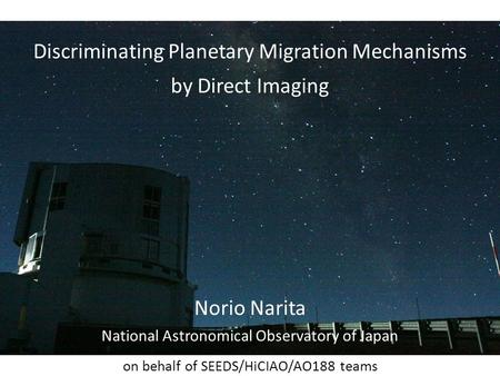 Discriminating Planetary Migration Mechanisms by Direct Imaging Norio Narita National Astronomical Observatory of Japan on behalf of SEEDS/HiCIAO/AO188.