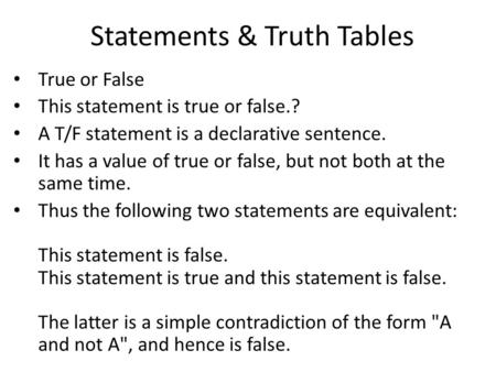 Statements & Truth Tables True or False This statement is true or false.? A T/F statement is a declarative sentence. It has a value of true or false, but.