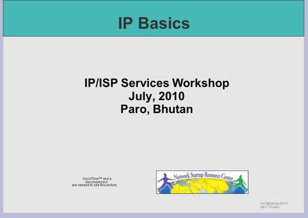 2010 paro, bhutan IP Basics IP/ISP Services Workshop July, 2010 Paro, Bhutan.
