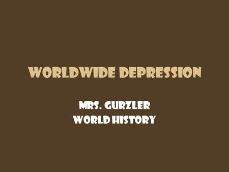 Worldwide Depression Mrs. Gurzler World History. Questions of the Day What is an economic depression? How do they happen?? What is inflation? What is.