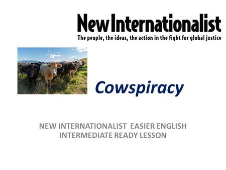 Cowspiracy NEW INTERNATIONALIST EASIER ENGLISH INTERMEDIATE READY LESSON.