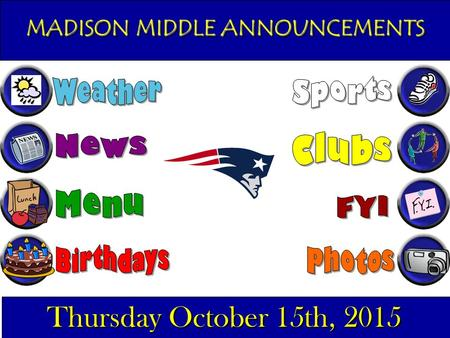 MADISON MIDDLE ANNOUNCEMENTS Thursday October 15th, 2015.