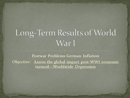 Postwar Problems-German Inflation Objective: Assess the global impact post-WWI economic turmoil—Worldwide Depression.