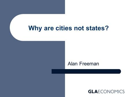 Why are cities not states? Alan Freeman. Governance of London The questions – Where should London's boundaries be? – How big should a borough be? – How.