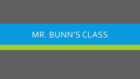 MR. BUNN'S CLASS. A BIT ABOUT MR. BUNN  I graduated from Utah State University with a Bachelors of Education in Elementary Education with an emphasis.