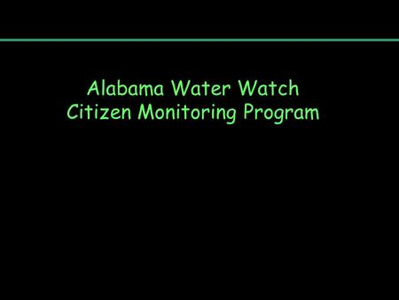 Alabama Water Watch Citizen Monitoring Program. Today's Outline: 1.Review: what is a watershed? 2.Alabama Biodiversity 3.The Water Cycle 4.River Continuum.