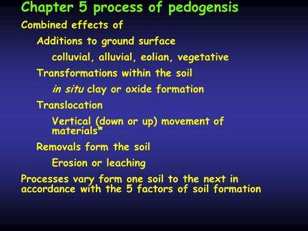 Chapter 5 process of pedogensis Combined effects of Additions to ground surface colluvial, alluvial, eolian, vegetative Transformations within the soil.