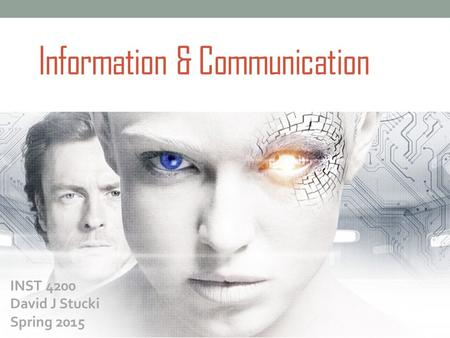 Information & Communication INST 4200 David J Stucki Spring 2015.