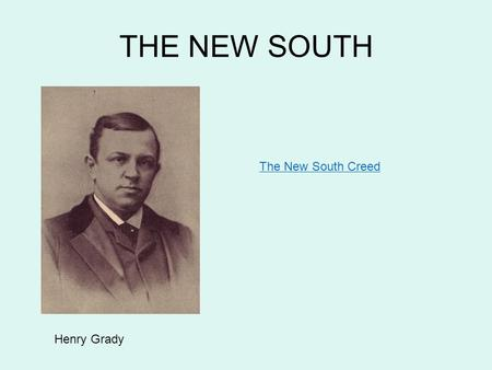 THE NEW SOUTH Henry Grady The New South Creed. Industry.