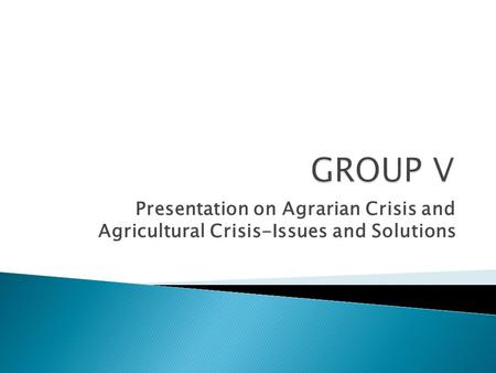Presentation on Agrarian Crisis and Agricultural Crisis-Issues and Solutions.