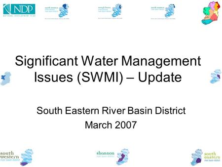 Significant Water Management Issues (SWMI) – Update South Eastern River Basin District March 2007.