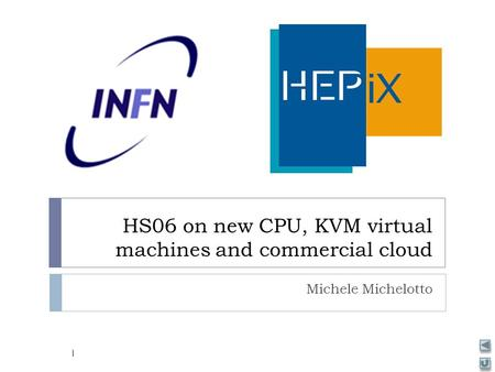 HS06 on new CPU, KVM virtual machines and commercial cloud Michele Michelotto 1.