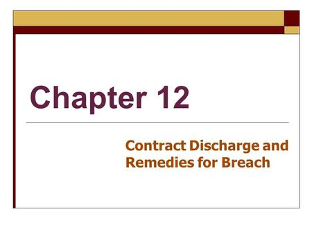 Chapter 12 Contract Discharge and Remedies for Breach.
