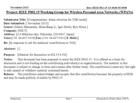 Doc: IEEE 802.15-13-0648-00-0008 Submission November 2013 Hernandez,Li,Dotlić,Miura (NICT)Slide 1 Project: IEEE P802.15 Working Group for Wireless Personal.