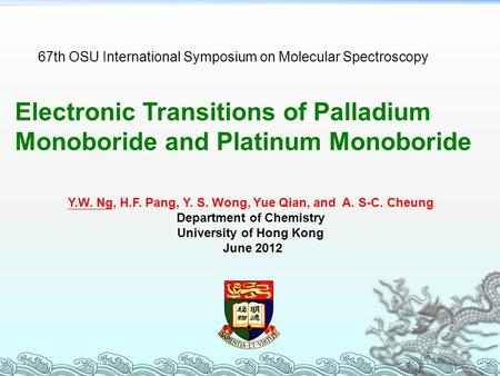 Electronic Transitions of Palladium Monoboride and Platinum Monoboride Y.W. Ng, H.F. Pang, Y. S. Wong, Yue Qian, and A. S-C. Cheung Department of Chemistry.