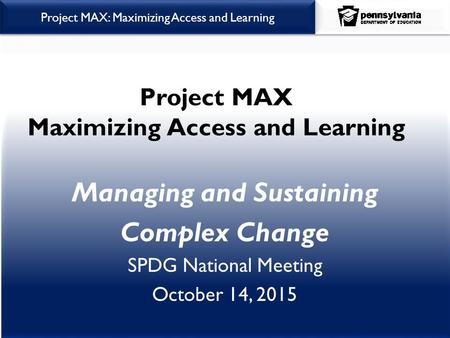 Office of Child Development & Early Learning Project MAX: Maximizing Access and Learning Project MAX Maximizing Access and Learning Managing and Sustaining.