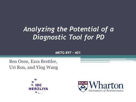 Analyzing the Potential of a Diagnostic Tool for PD Ben Oren, Ezra Brettler, Uri Ron, and Ying Wang MKTG 897 - 401.