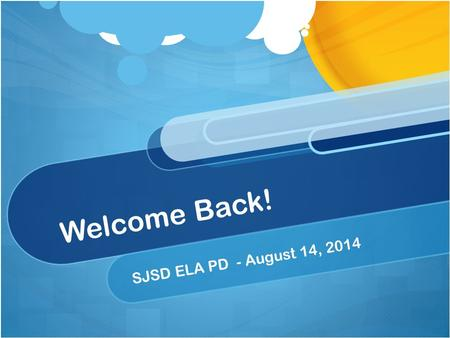 Welcome Back! SJSD ELA PD - August 14, 2014. New Teachers & Department Chairs.