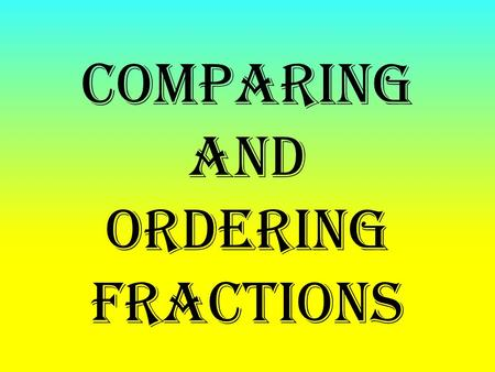 Comparing and Ordering Fractions. Bell Ringer: Page 45 in JBHM binder (DOK 1)
