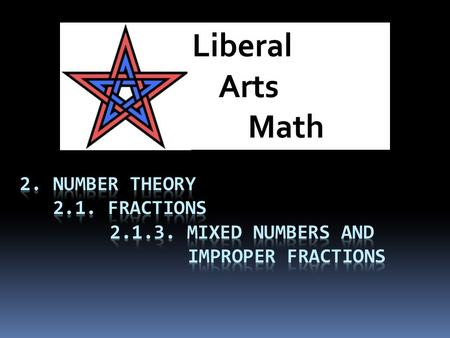 Liberal Arts Math. Objectives  By the end of this lesson, you  Understand the meaning of the term improper fraction.  Understand the meaning of the.