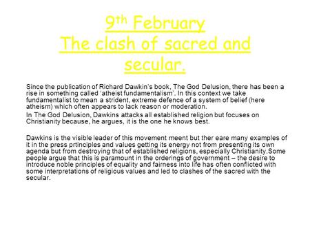 9 th February The clash of sacred and secular. Since the publication of Richard Dawkin's book, The God Delusion, there has been a rise in something called.