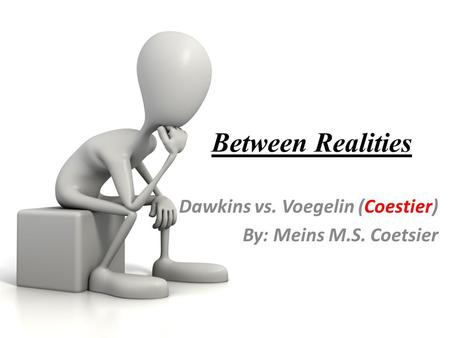Between Realities Dawkins vs. Voegelin (Coestier) By: Meins M.S. Coetsier.