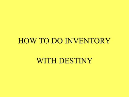 HOW TO DO INVENTORY WITH DESTINY. Administrator logs in.