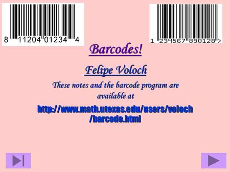 Barcodes! Felipe Voloch These notes and the barcode program are available at  /barcode.html.
