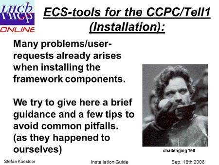 Sep. 18th 2006 Stefan Koestner Installation Guide ECS-tools for the CCPC/Tell1 (Installation): Many problems/user- requests already arises when installing.