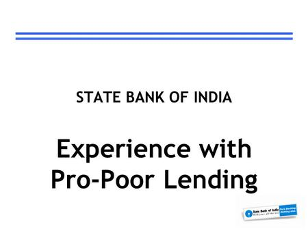 STATE BANK OF INDIA Experience with Pro-Poor Lending.