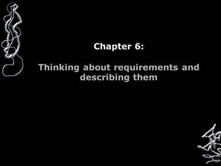 Chapter 6: Thinking about requirements and describing them.