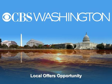 Local Offers Opportunity. Consumers - looking for good deals / Find and share the shopping experience 1 1 CBS uses local assets and broadcast power to.