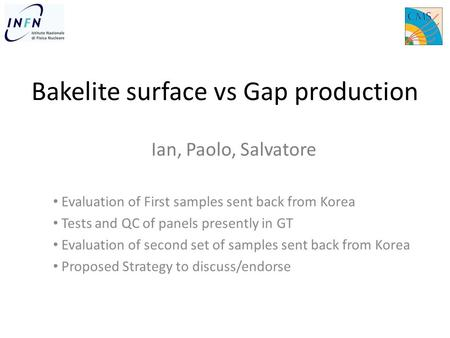 Bakelite surface vs Gap production Evaluation of First samples sent back from Korea Tests and QC of panels presently in GT Evaluation of second set of.