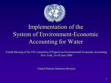 1 Implementation of the System of Environment-Economic Accounting for Water Fourth Meeting of the UN Committee of Experts on Environmental-Economic Accounting.