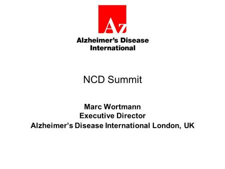 NCD Summit Marc Wortmann Executive Director Alzheimer's Disease International London, UK.