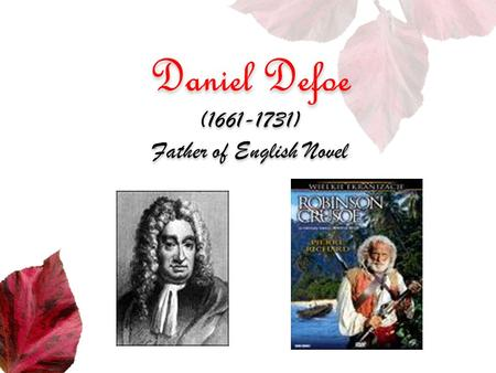 Key Points and Difficulties ( 重点与难点 ) ◆ Daniel Defoe's artistic features ( 笛福的艺术特征 ) ◆ Approaches to read novels ( 欣赏小说文本的方法 ) ◆ Characterization in Robinson.