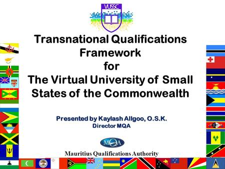Transnational Qualifications Framework for The Virtual University of Small States of the Commonwealth Mauritius Qualifications Authority Presented by Kaylash.