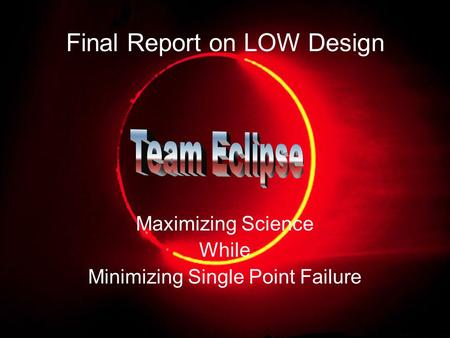 Final Report on LOW Design Maximizing Science While Minimizing Single Point Failure.