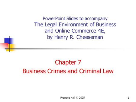 Prentice Hall © 20051 PowerPoint Slides to accompany The Legal Environment of Business and Online Commerce 4E, by Henry R. Cheeseman Chapter 7 Business.