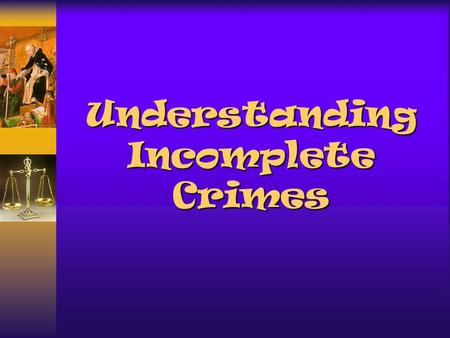 Understanding Incomplete Crimes Incomplete Crimes Incomplete crimes are generally considered to be crimes where the actus reus element has not been completed.