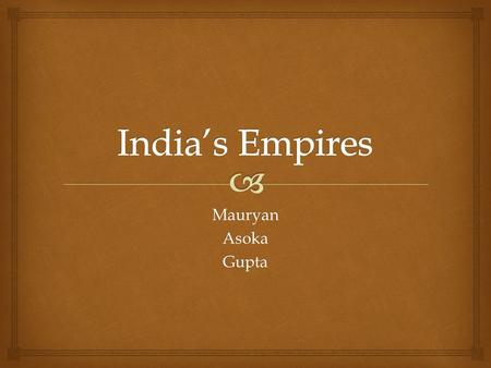 India's Empires Mauryan Asoka Gupta.