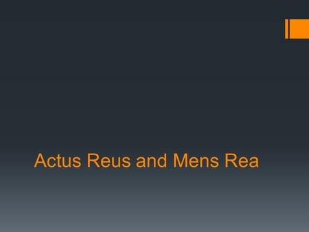 "Actus Reus and Mens Rea. Actus ReusMens Rea What Do They Mean? -Means a ""wrongful deed"" -The physical or guilty act, omission, or state of being that."