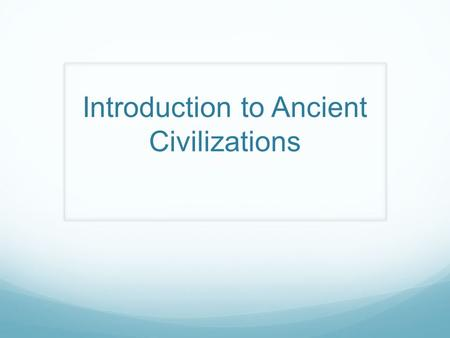 Introduction to Ancient Civilizations. 1. What is History? History is the study of the past. Historians are people who study history. How people lived.