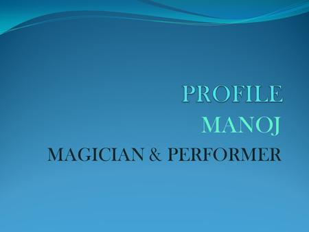 MANOJ MAGICIAN & PERFORMER. Spreading Magic in Minds:
