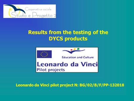 Results from the testing of the DYCS products Leonardo da Vinci pilot project N: BG/02/B/F/PP-132018.