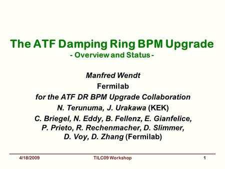 The ATF Damping Ring BPM Upgrade - Overview and Status - Manfred Wendt Fermilab for the ATF DR BPM Upgrade Collaboration N. Terunuma, J. Urakawa (KEK)
