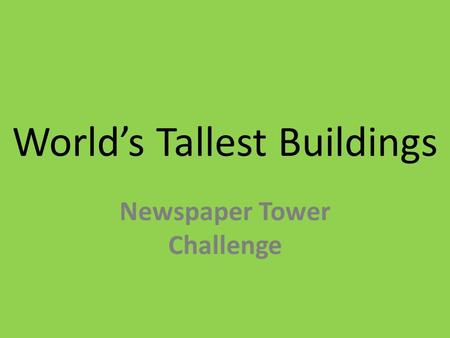 World's Tallest Buildings Newspaper Tower Challenge.